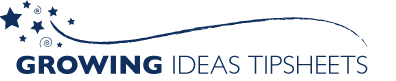 Growing Ideas Tipsheets