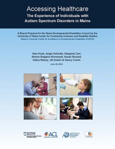 Download the Accessing Healthcare: The Experience of Individuals with Autism Spectrum Disorders in Maine (110 pg. PDF) here.