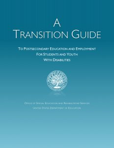 Download A Transition Guide to Postsecondary Education and Employment for Students and Youth with Disabilities (62 pg. PDF) here..