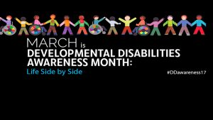 March is Developmental Disabilities Awareness Month: Life Side by Side. #DDawareness17