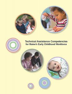 Download the Technical Assistance Competencies for Maine's Early childhood Workforce (PDF) here.