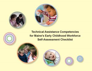 Download the Technical Assistance Competencies for Maine's Early Childhood Workforce Self-Assessment Checklist (PDF) here.