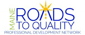 Visit the Maine Roads to Quality Professional Development Network website.