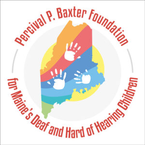 Percival P. Baxter Foundation for Maine's Deaf and Hard of Hearing Children.