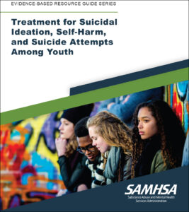 Cover of the Treadment for Suicidal Ideation, Self-Harm, and Suicide Attempts Among Youth guide by SAMHSA.