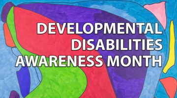 Abstract art pattern with the words, Developmental Disabilities Awareness Month, written in white text.