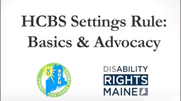HCBS Setting Rule: Basic & Advocacy video title with Speaking Up for Us and Disability Rights Maine logos.