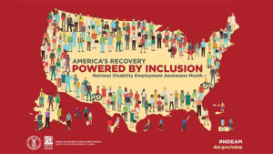 America's Recovery Powered by Inclusion. National Disability Employment Awareness Month printed on a shape of the United States, populated with illustrations of ethnically diverse people representing a variety of occupations.